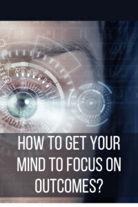 How to Get Your Mind to Focus On Outcomes Pin