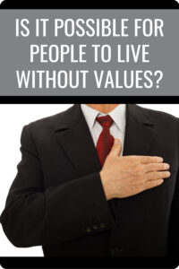 Is It Possible For People to Live Without Values Pin