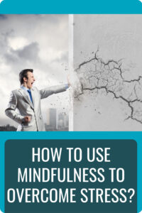How to Use Mindfulness to Overcome Stress Pin